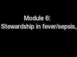 Module 6: Stewardship in fever/sepsis,