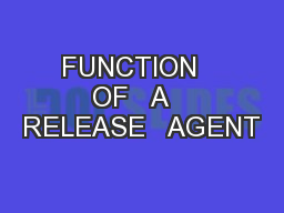 FUNCTION   OF   A   RELEASE   AGENT PowerPoint PPT Presentation