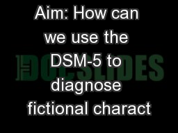 Aim: How can we use the DSM-5 to diagnose fictional charact