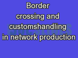Border crossing and customshandling in network production
