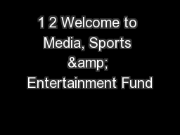1 2 Welcome to Media, Sports & Entertainment Fund