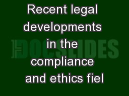 Recent legal developments in the compliance and ethics fiel