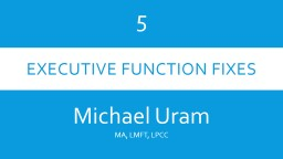 executive Function Fixes