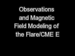 Observations and Magnetic Field Modeling of the Flare/CME E