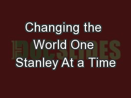 Changing the World One Stanley At a Time