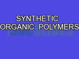 SYNTHETIC  ORGANIC  POLYMERS