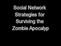 Social Network Strategies for Surviving the Zombie Apocalyp