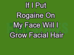 If I Put Rogaine On My Face Will I Grow Facial Hair