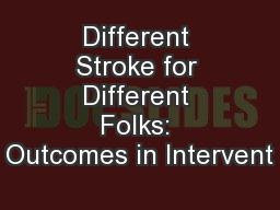 Different Stroke for Different Folks: Outcomes in Intervent