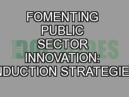 FOMENTING PUBLIC SECTOR INNOVATION: INDUCTION STRATEGIES PowerPoint PPT Presentation