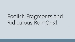 Foolish Fragments and Ridiculous Run-Ons!
