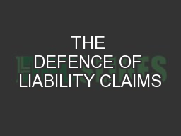 THE DEFENCE OF LIABILITY CLAIMS PowerPoint PPT Presentation