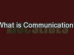 What is Communication? PowerPoint PPT Presentation