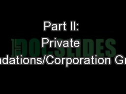 Part II: Private Foundations/Corporation Grants