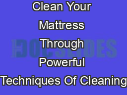 Clean Your Mattress Through Powerful Techniques Of Cleaning PowerPoint PPT Presentation