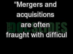 """Mergers and acquisitions are often fraught with difficul"
