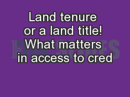 Land tenure or a land title! What matters in access to cred PowerPoint PPT Presentation