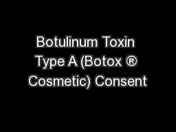 Botulinum Toxin Type A (Botox ® Cosmetic) Consent