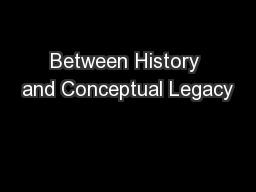 Between History and Conceptual Legacy