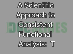 A Scientific Approach to Consistent Functional Analysis:  T