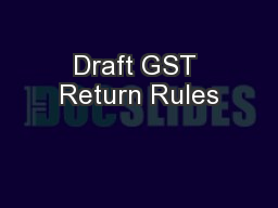 Draft GST Return Rules PowerPoint PPT Presentation