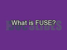 What is FUSE? PowerPoint Presentation, PPT - DocSlides