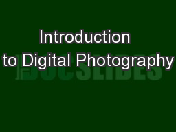 Introduction to Digital Photography PowerPoint PPT Presentation