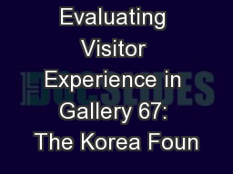 Evaluating Visitor Experience in Gallery 67: The Korea Foun