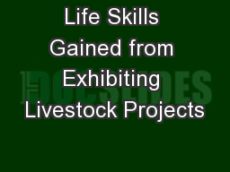 Life Skills Gained from Exhibiting Livestock Projects PowerPoint PPT Presentation