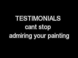 TESTIMONIALS cant stop admiring your painting