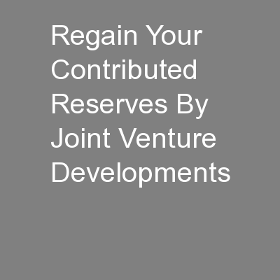 Regain Your Contributed Reserves By Joint Venture Developments
