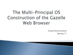 The Multi-Principal OS Construction of the Gazelle Web Brow PowerPoint PPT Presentation