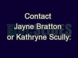 Contact Jayne Bratton or Kathryne Scully: