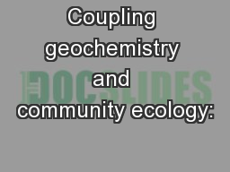 Coupling geochemistry and community ecology: PowerPoint PPT Presentation