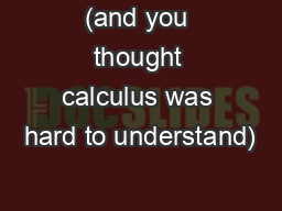 (and you thought calculus was hard to understand)