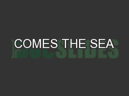 COMES THE SEA PowerPoint PPT Presentation