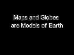 Maps and Globes are Models of Earth