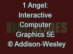 1 Angel: Interactive Computer Graphics 5E © Addison-Wesley PowerPoint PPT Presentation