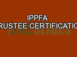 IPPFA TRUSTEE CERTIFICATION