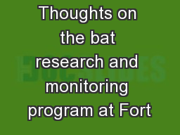 Thoughts on the bat research and monitoring program at Fort