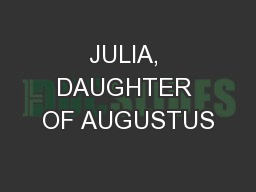 JULIA, DAUGHTER OF AUGUSTUS PowerPoint PPT Presentation