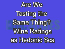 Are We Tasting the Same Thing?  Wine Ratings as Hedonic Sca
