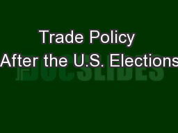 Trade Policy After the U.S. Elections PowerPoint PPT Presentation