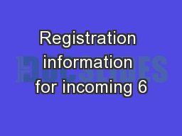 Registration information for incoming 6 PowerPoint PPT Presentation