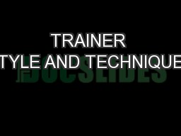 TRAINER STYLE AND TECHNIQUES PowerPoint PPT Presentation