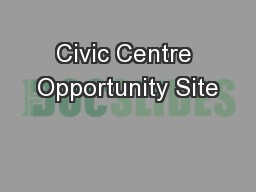 Civic Centre Opportunity Site PowerPoint PPT Presentation