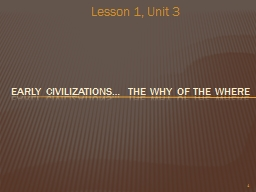 1 early civilizations… The why of the where