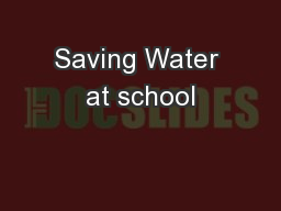 Saving Water at school PowerPoint PPT Presentation