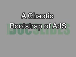 A Chaotic Bootstrap of AdS PowerPoint PPT Presentation