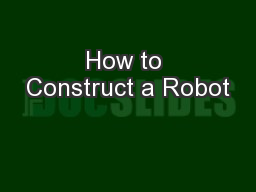 How to Construct a Robot